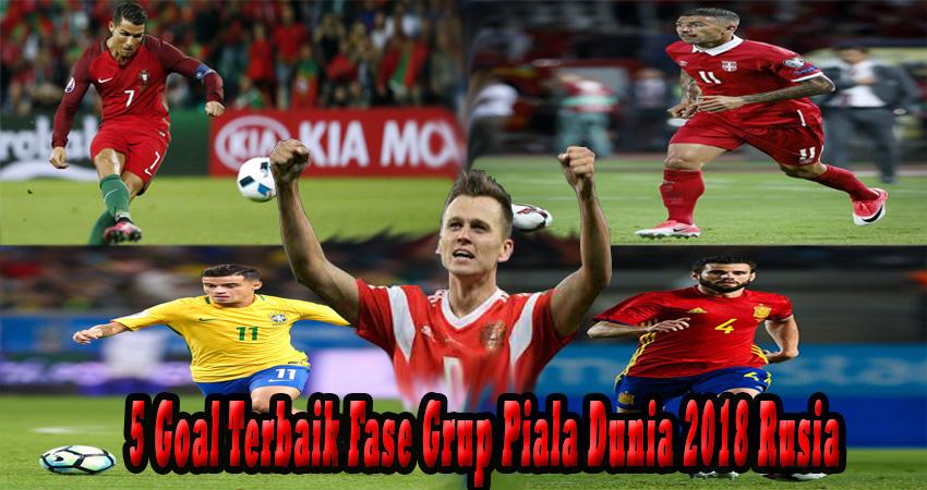 5 Goal Terbaik Fase Grup Piala Dunia 2018 Rusia