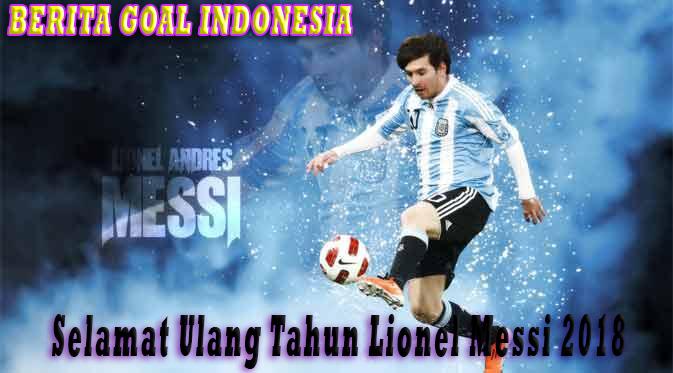 Selamat Ulang Tahun Lionel Messi 2018