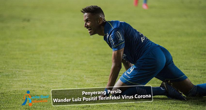 Penyerang Persib Wander Luiz Positif Terinfeksi Virus Corona