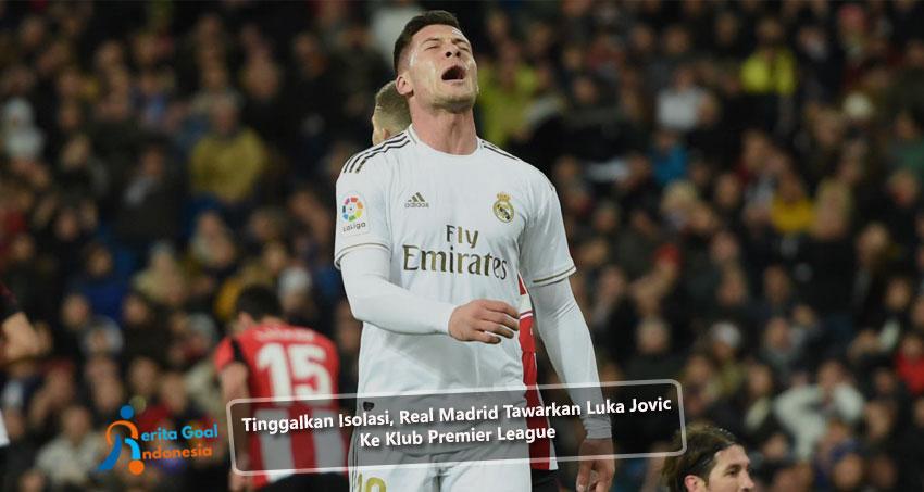 Tinggalkan Isolasi, Real Madrid Tawarkan Luka Jovic Ke Klub Premier League